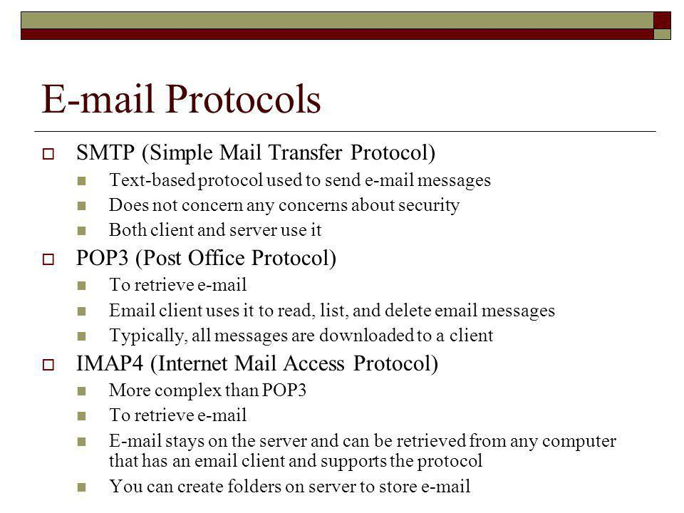 Configuring E-mail Clients- Typical Information Required  SMTP server IP address  Your e-mail address  Your e-mail password  POP3 or IMAP4 server IP address