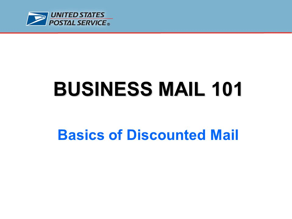 BUSINESS MAIL 101 Basics of Discounted Mail