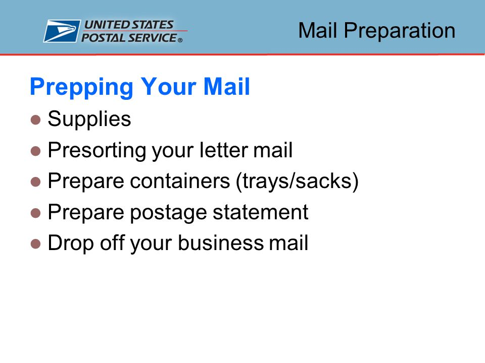 Mail Preparation Supplies The Postal Service supplies the following items for free: Trays Tray sleeves or lids Bundle labels Container labels Labeling lists – online DMM Quick Service Guides -- online Postage statement – online *Note: Strapping material is required but not provided by USPS