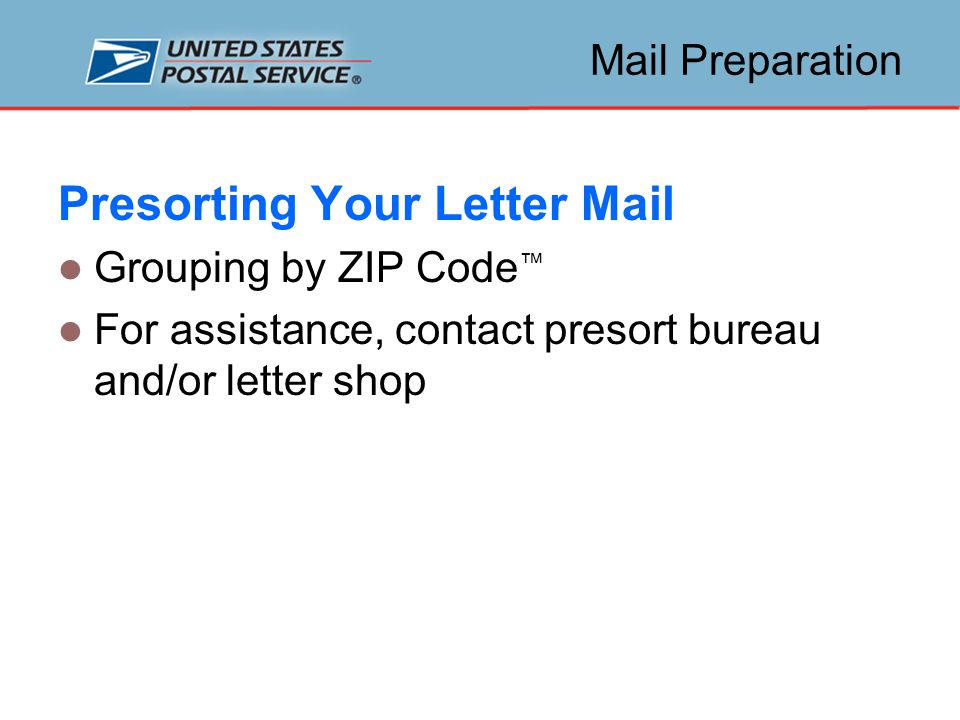 Mail Preparation Presorting Your Letter Mail Grouping by ZIP Code ™ For assistance, contact presort bureau and/or letter shop
