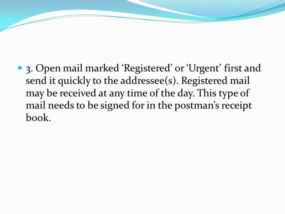 3. Open mail marked 'Registered' or 'Urgent' first and send it quickly to the addressee(s).