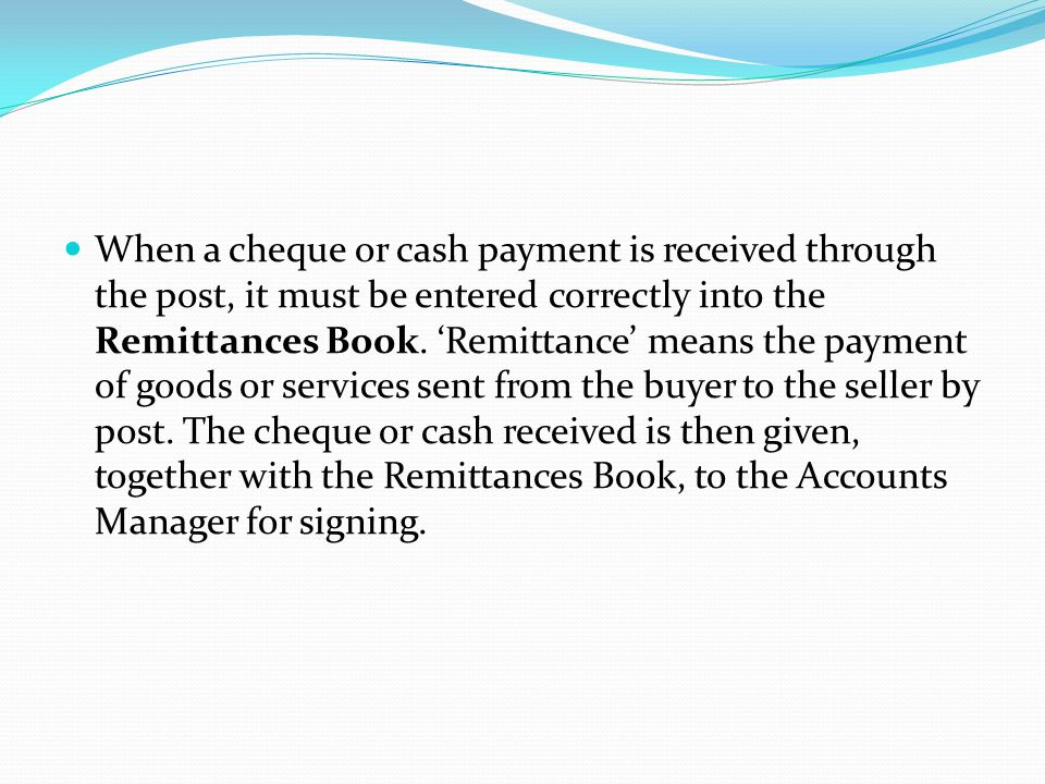 When a cheque or cash payment is received through the post, it must be entered correctly into the Remittances Book.