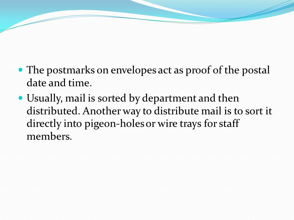 The postmarks on envelopes act as proof of the postal date and time.