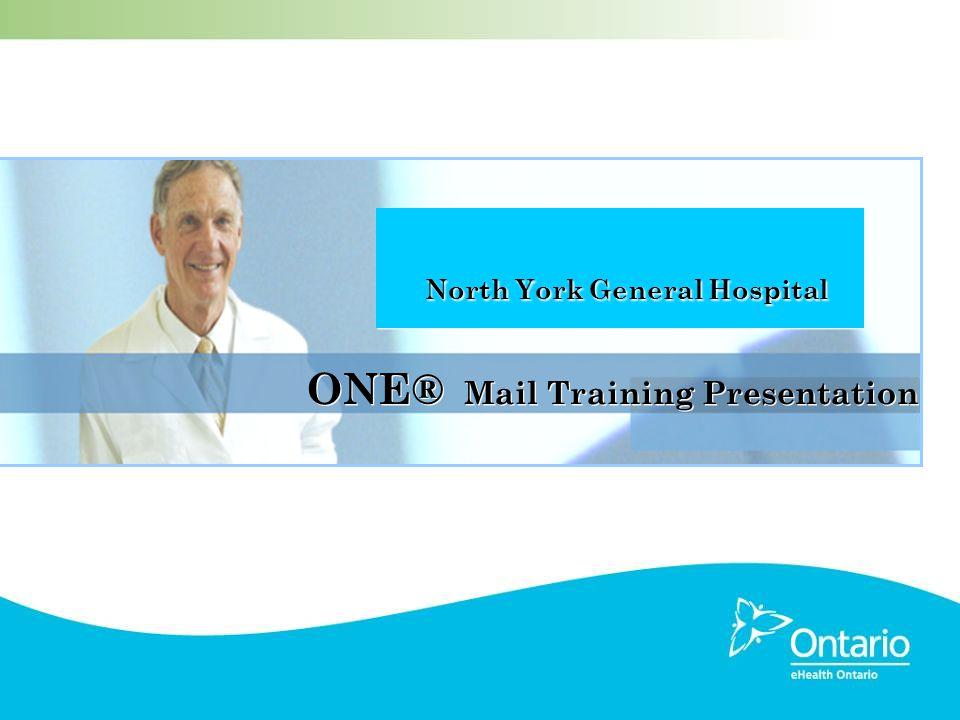 ONE® Mail Training Presentation North York General Hospital North York General Hospital