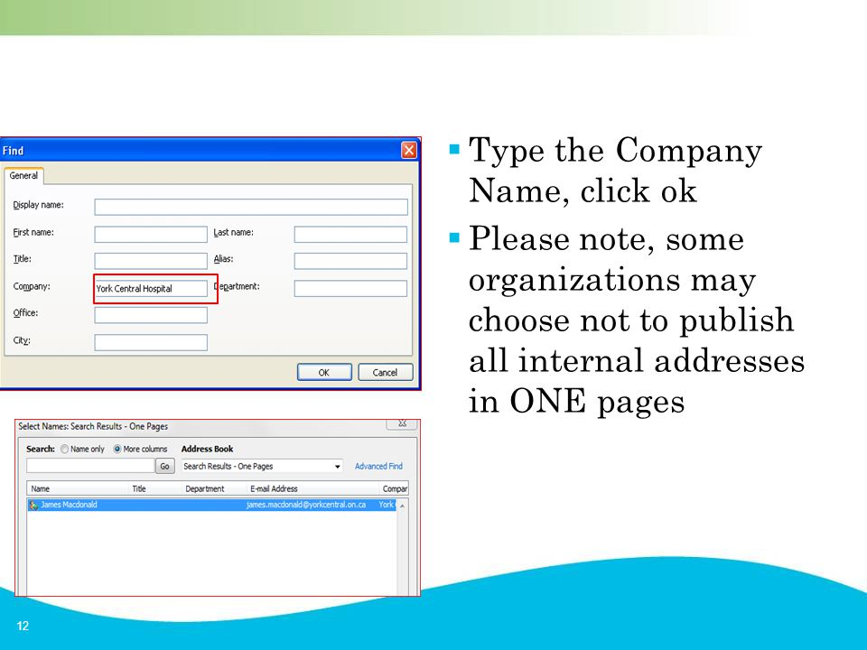 12  Type the Company Name, click ok  Please note, some organizations may choose not to publish all internal addresses in ONE pages