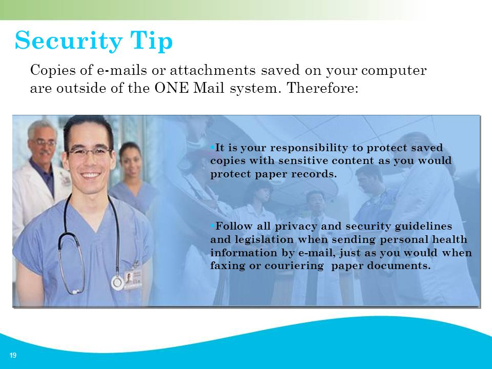 19 Security Tip  It is your responsibility to protect saved copies with sensitive content as you would protect paper records.