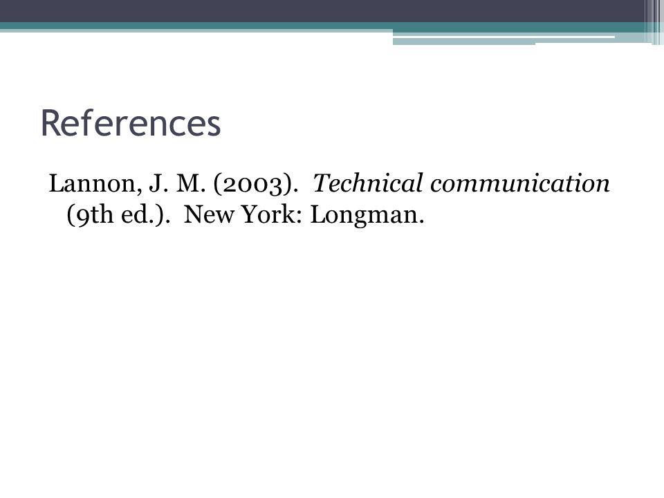 References Lannon, J. M. (2003). Technical communication (9th ed.). New York: Longman.