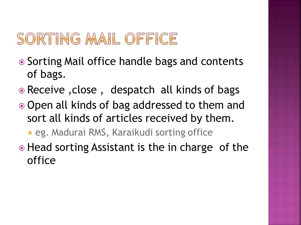  Handle closed bags  Receive, close and despatch all kinds of bags  Open transit bags addressed to them and sort only closed bags  Never sort the articles  Mail Agent/Mail Guard is the in charge of the Transit Mail office