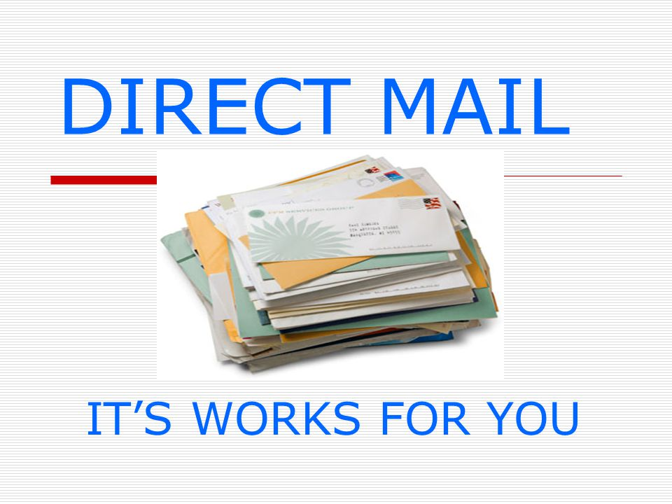 DIRECT MAIL IT'S WORKS FOR YOU