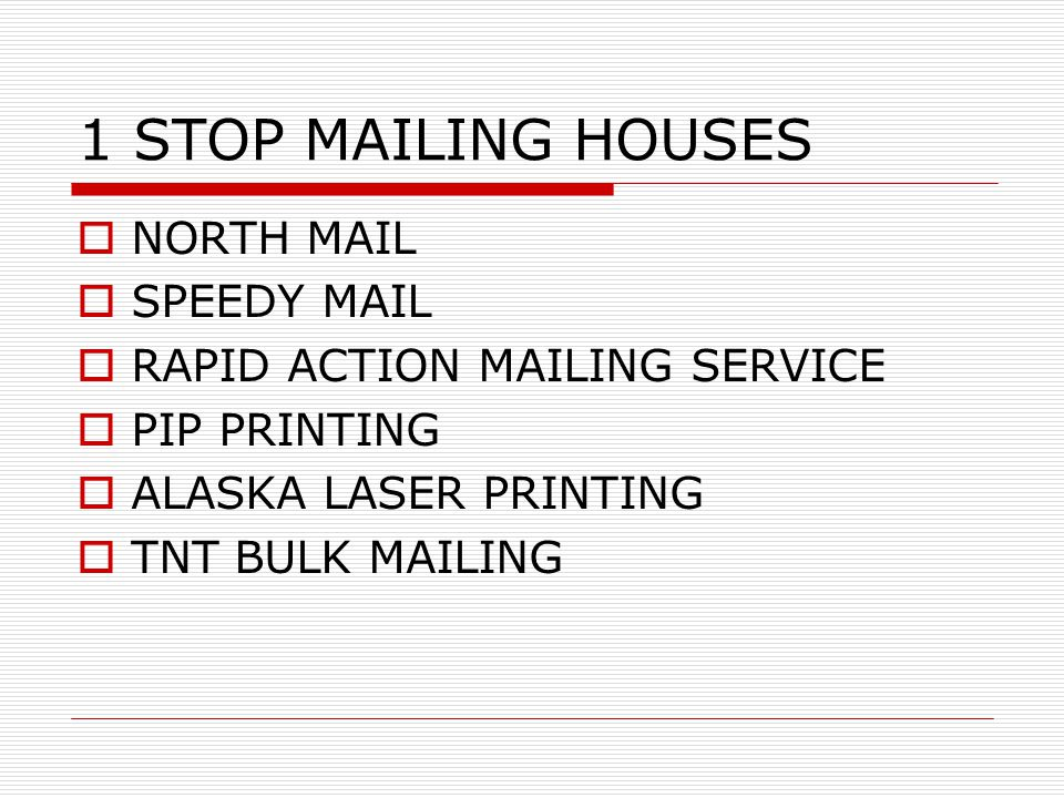 1 STOP MAILING HOUSES  NORTH MAIL  SPEEDY MAIL  RAPID ACTION MAILING SERVICE  PIP PRINTING  ALASKA LASER PRINTING  TNT BULK MAILING