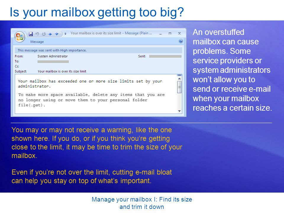 Manage your mailbox I: Find its size and trim it down Is your mailbox getting too big.