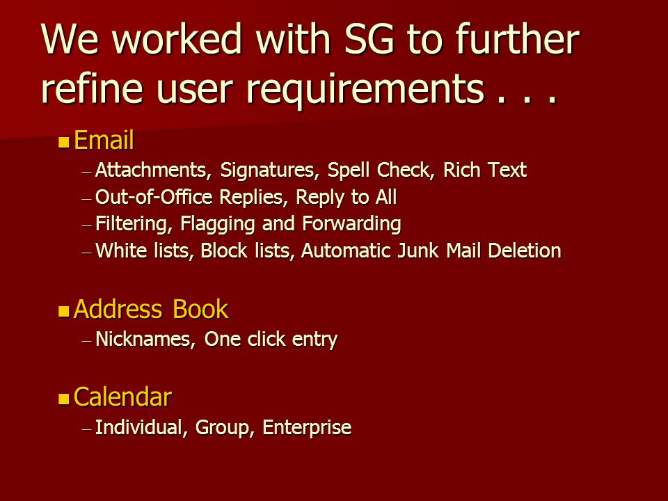 We worked with SG to further refine user requirements...