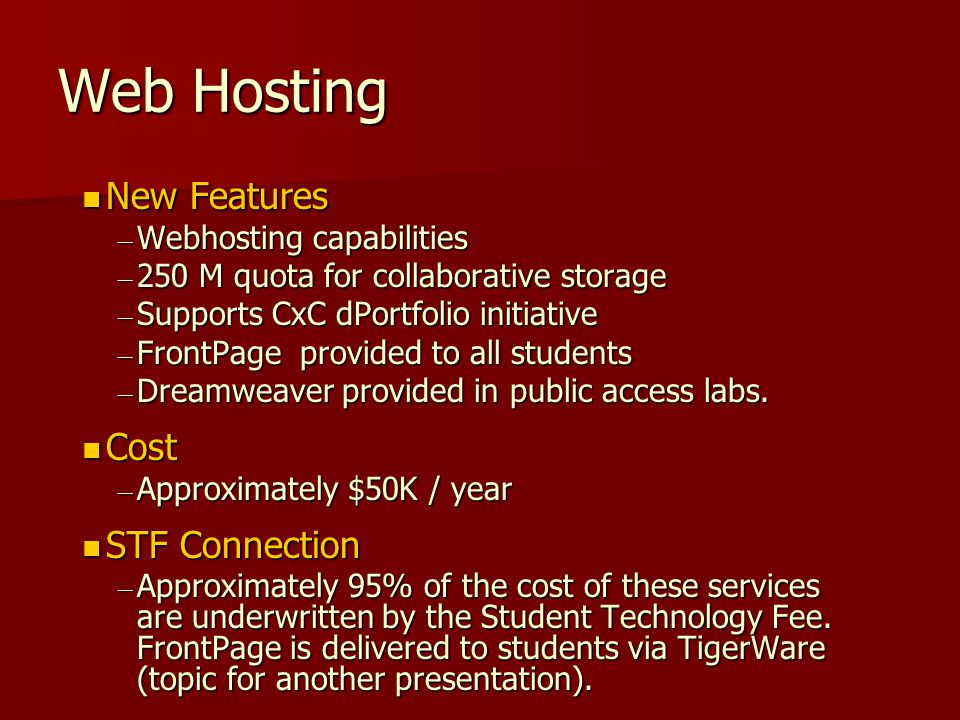 Web Hosting New Features New Features – Webhosting capabilities – 250 M quota for collaborative storage – Supports CxC dPortfolio initiative – FrontPage provided to all students – Dreamweaver provided in public access labs.