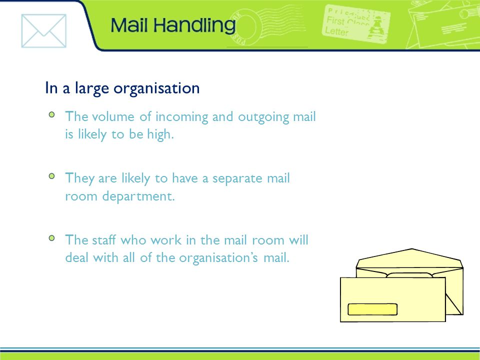 In a large organisation The volume of incoming and outgoing mail is likely to be high.