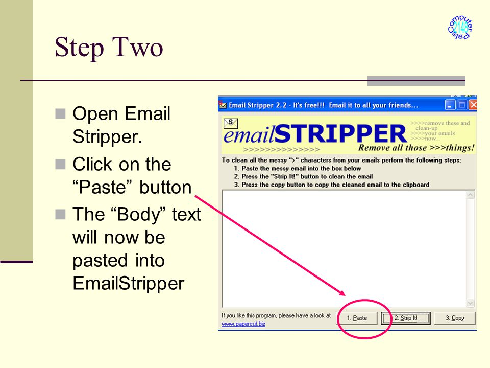 "Step Two Open Email Stripper. Click on the ""Paste"" button The ""Body"" text will now be pasted into EmailStripper"