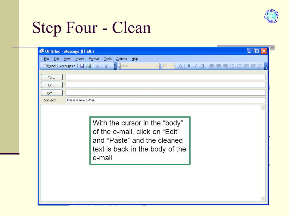 "Step Four - Clean With the cursor in the ""body"" of the e-mail, click on ""Edit"" and ""Paste"" and the cleaned text is back in the body of the e-mail"