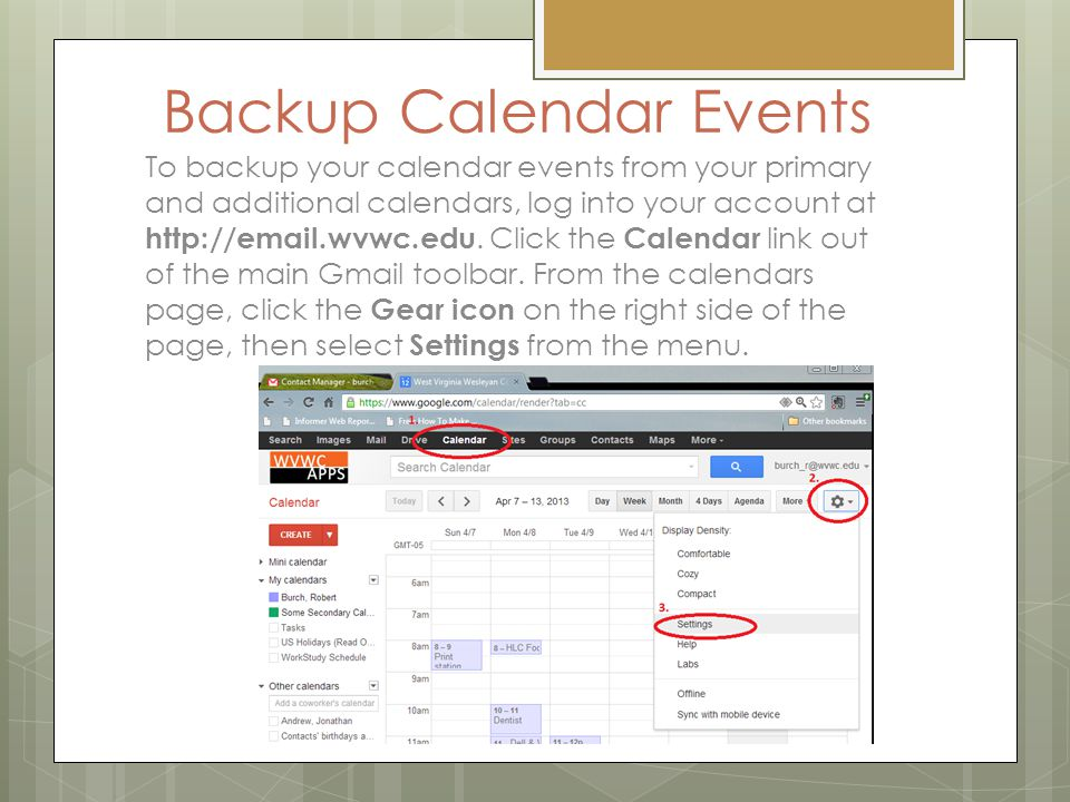 Backup Calendar Events To backup your calendar events from your primary and additional calendars, log into your account at http://email.wvwc.edu.
