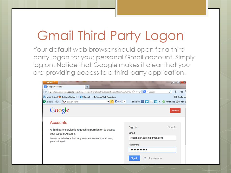 Gmail Third Party Logon Your default web browser should open for a third party logon for your personal Gmail account.