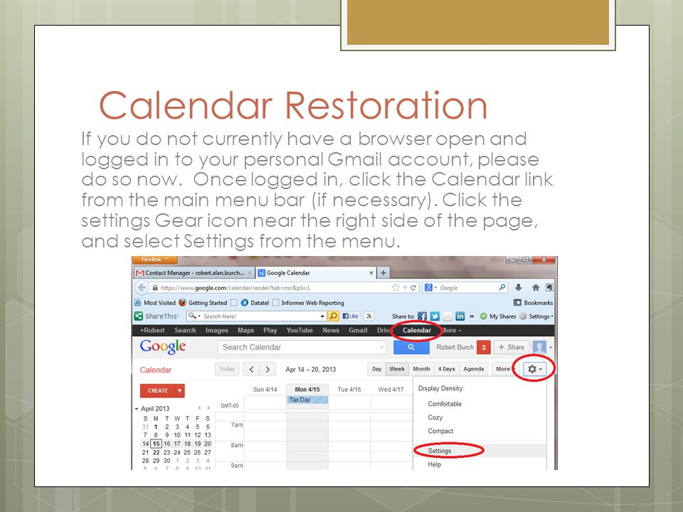 Calendar Restoration If you do not currently have a browser open and logged in to your personal Gmail account, please do so now.