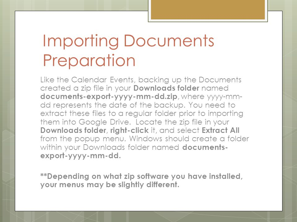 Importing Documents Preparation Like the Calendar Events, backing up the Documents created a zip file in your Downloads folder named documents-export-yyyy-mm-dd.zip, where yyyy-mm- dd represents the date of the backup.