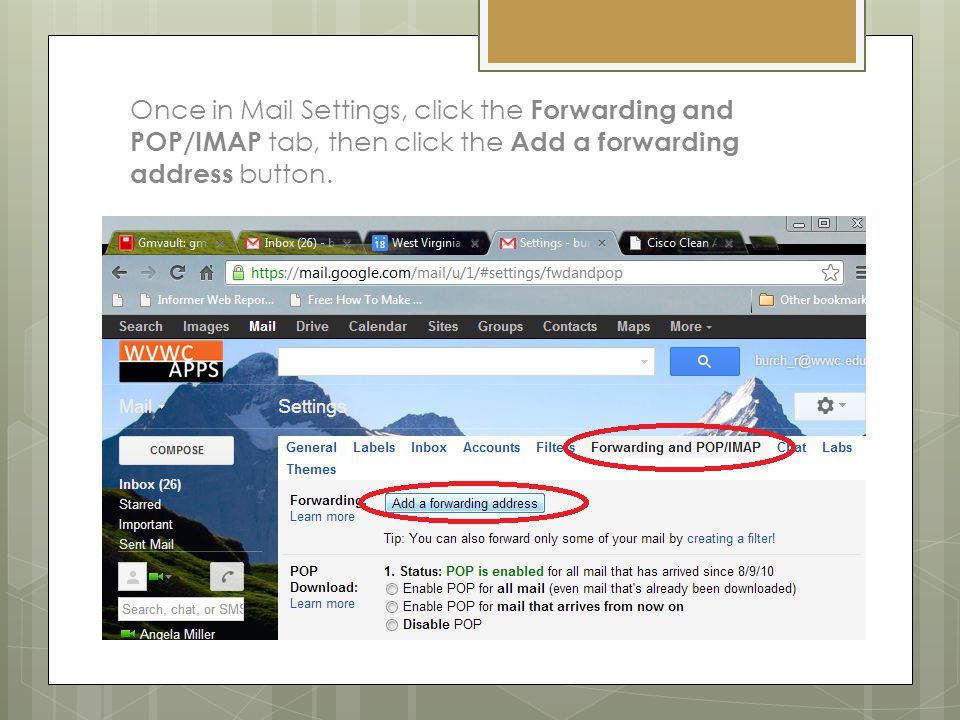 Once in Mail Settings, click the Forwarding and POP/IMAP tab, then click the Add a forwarding address button.