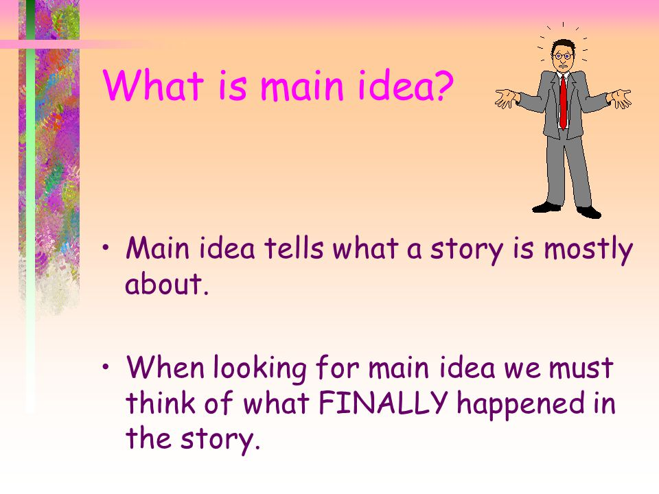 Main Idea What is it? How do we find it? How do we remember it? Let's try it.