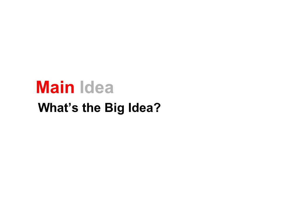 Main Idea What's the Big Idea