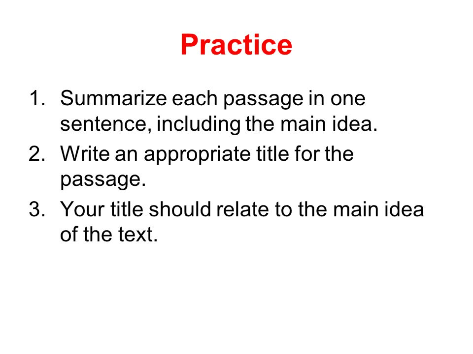 Practice 1.Summarize each passage in one sentence, including the main idea.