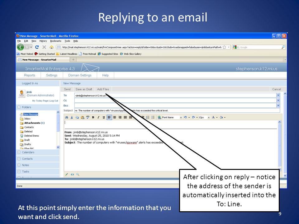 9 Replying to an  After clicking on reply – notice the address of the sender is automatically inserted into the To: Line.