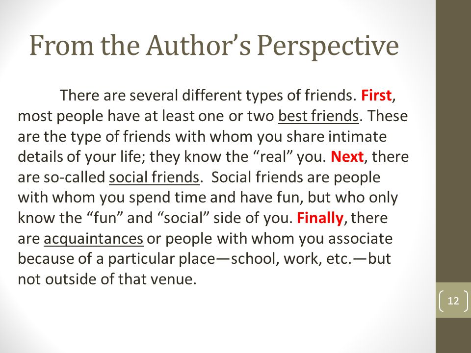 From the Author's Perspective 12 There are several different types of friends. First, most people have at least one or two best friends. These are the