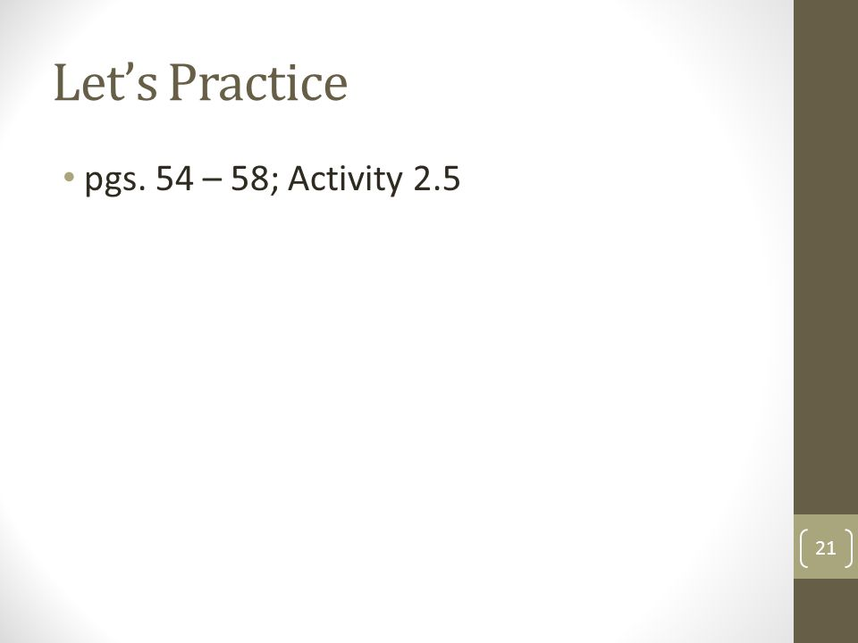 Let's Practice pgs. 54 – 58; Activity 2.5 21