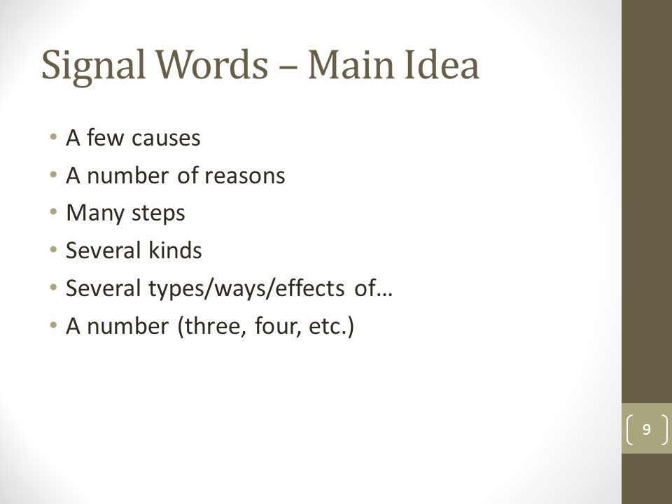 Signal Words – Main Idea A few causes A number of reasons Many steps Several kinds Several types/ways/effects of… A number (three, four, etc.) 9