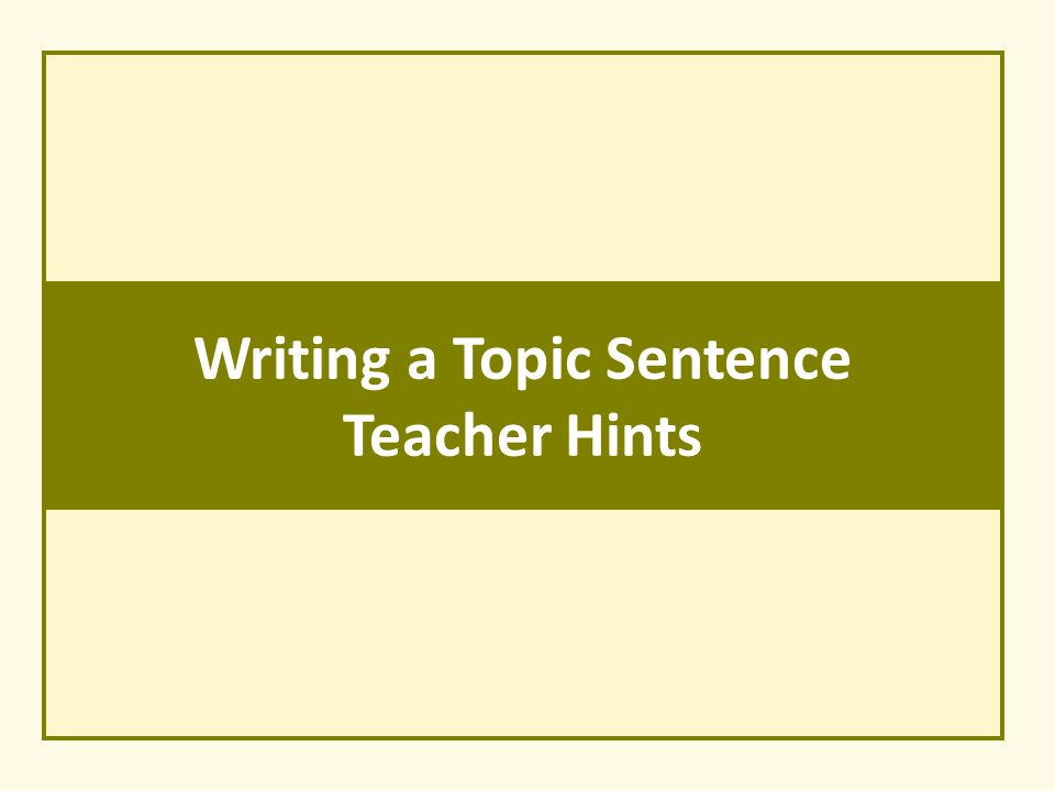 Writing a Topic Sentence Teacher Hints