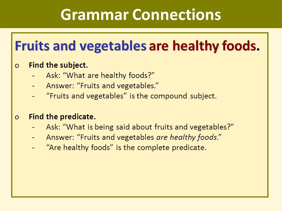 """Grammar Connections Fruits and vegetables are healthy foods. oFind the subject. -Ask: """"What are healthy foods?"""" -Answer: """"Fruits and vegetables."""" -""""Fr"""