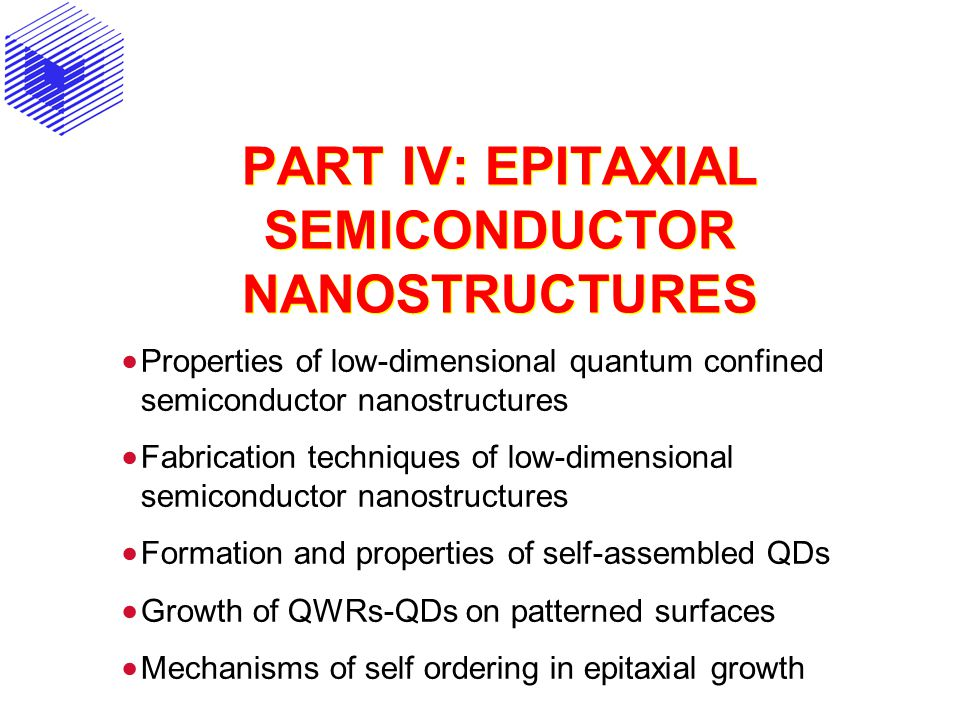 PART IV: EPITAXIAL SEMICONDUCTOR NANOSTRUCTURES  Properties of low-dimensional quantum confined semiconductor nanostructures  Fabrication techniques