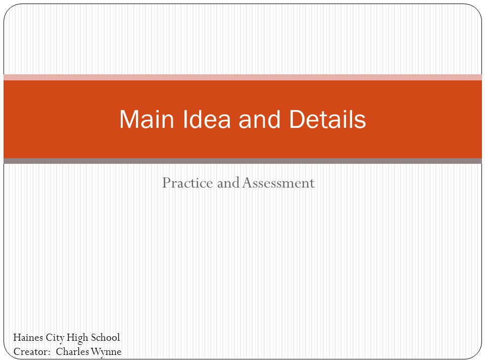 Practice and Assessment Main Idea and Details Haines City High School Creator: Charles Wynne