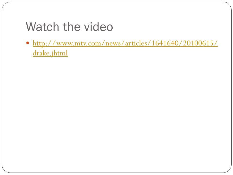 Watch the video http://www.mtv.com/news/articles/1641640/20100615/ drake.jhtml http://www.mtv.com/news/articles/1641640/20100615/ drake.jhtml