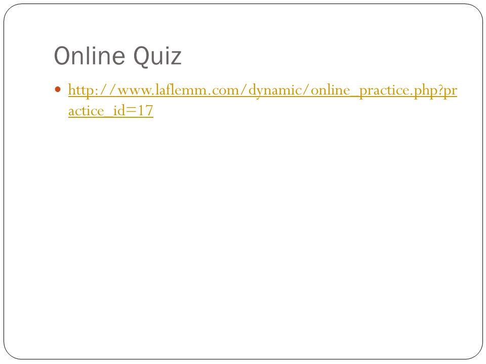 Online Quiz http://www.laflemm.com/dynamic/online_practice.php?pr actice_id=17 http://www.laflemm.com/dynamic/online_practice.php?pr actice_id=17