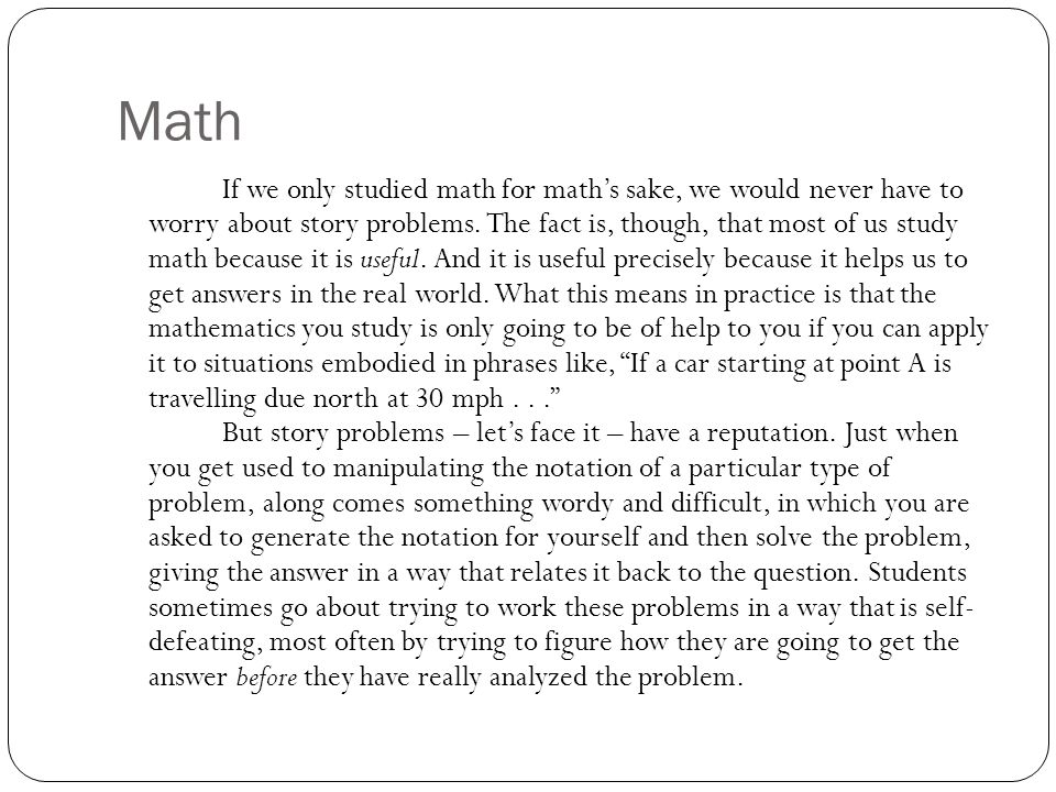 Math If we only studied math for math's sake, we would never have to worry about story problems.