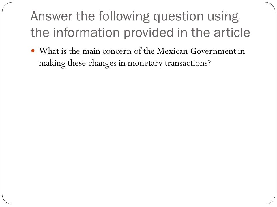 Answer the following question using the information provided in the article What is the main concern of the Mexican Government in making these changes in monetary transactions