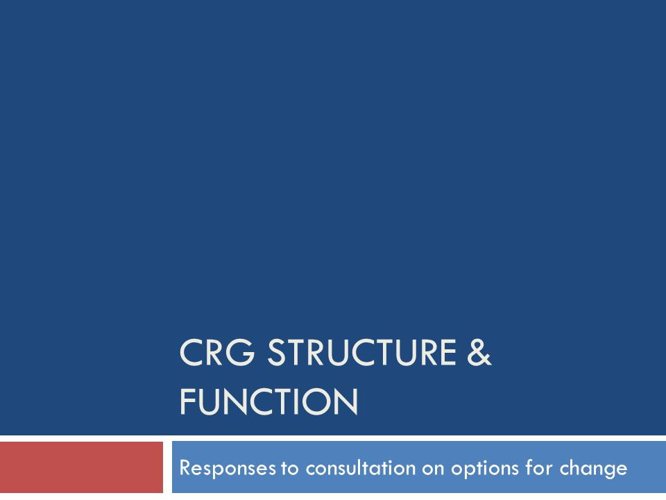 CRG STRUCTURE & FUNCTION Responses to consultation on options for change