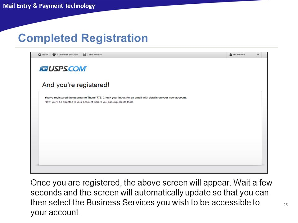 Mail Entry & Payment Technology Completed Registration 23 Once you are registered, the above screen will appear.