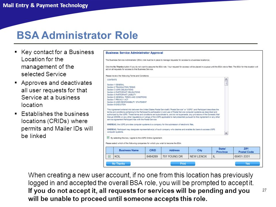Mail Entry & Payment Technology 27 BSA Administrator Role When creating a new user account, if no one from this location has previously logged in and accepted the overall BSA role, you will be prompted to accept it.