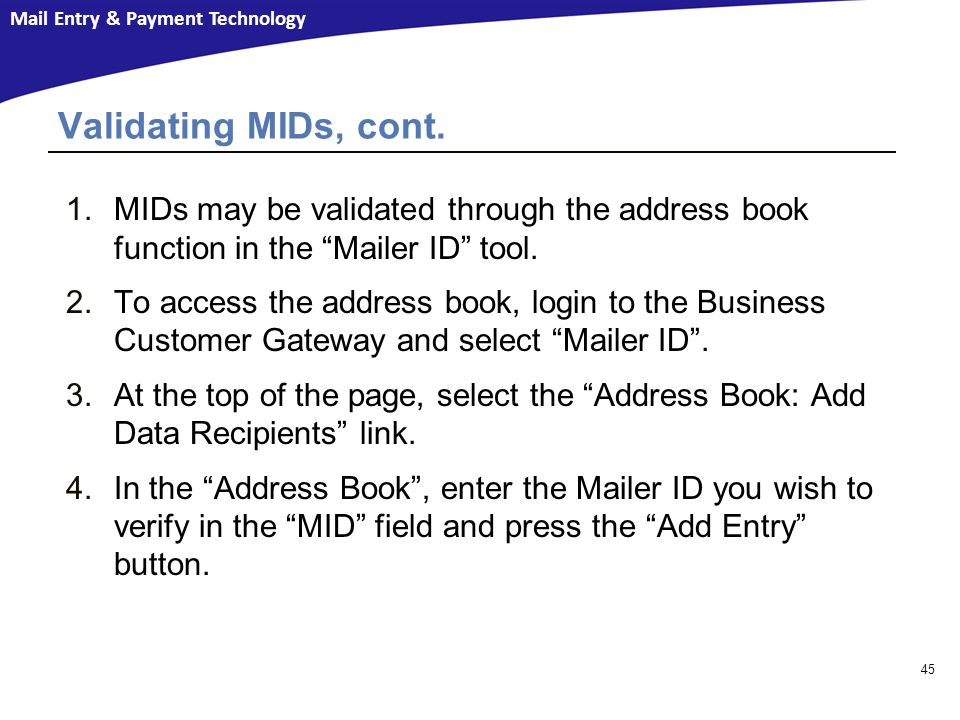 Mail Entry & Payment Technology 1.MIDs may be validated through the address book function in the Mailer ID tool.