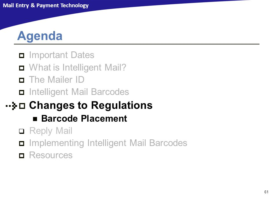 Mail Entry & Payment Technology  Important Dates  What is Intelligent Mail.