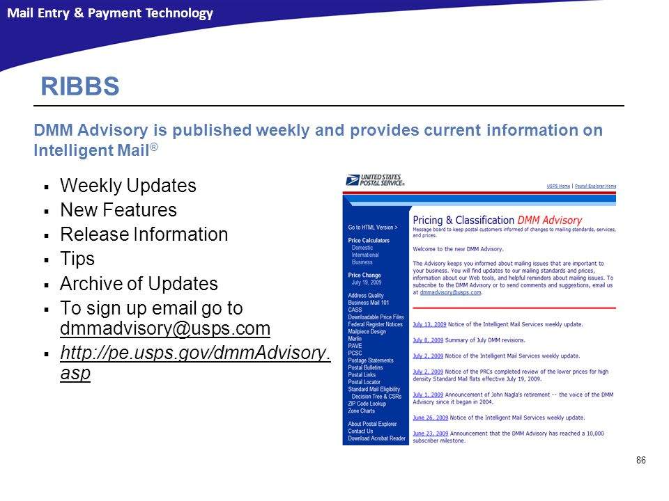 Mail Entry & Payment Technology  Weekly Updates  New Features  Release Information  Tips  Archive of Updates  To sign up email go to dmmadvisory@usps.com dmmadvisory@usps.com  http://pe.usps.gov/dmmAdvisory.
