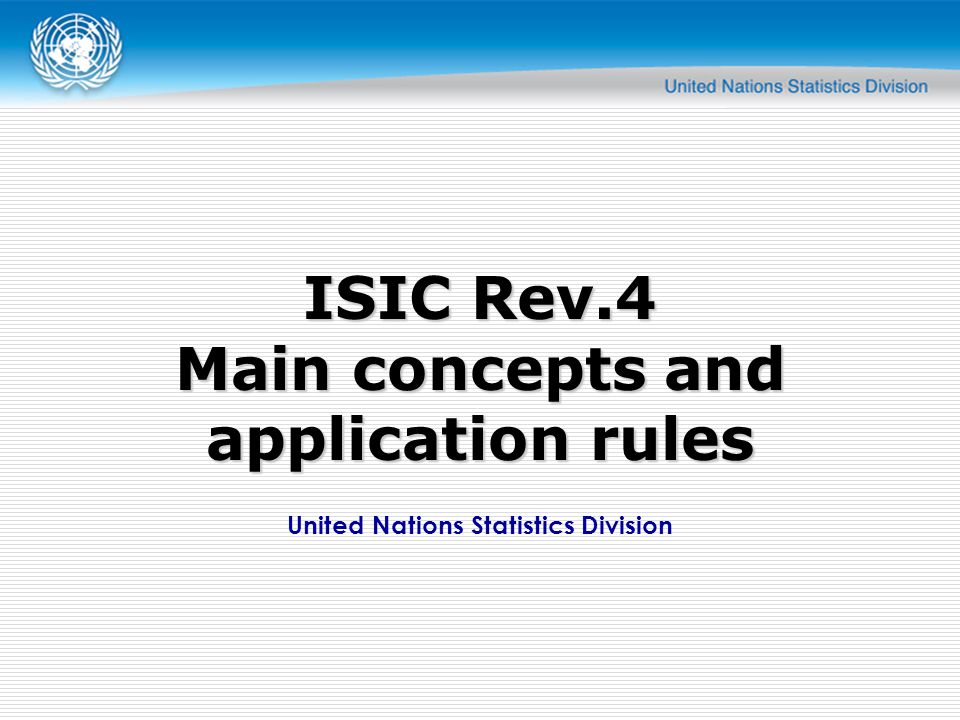 United Nations Statistics Division ISIC Rev.4 Main concepts and application rules