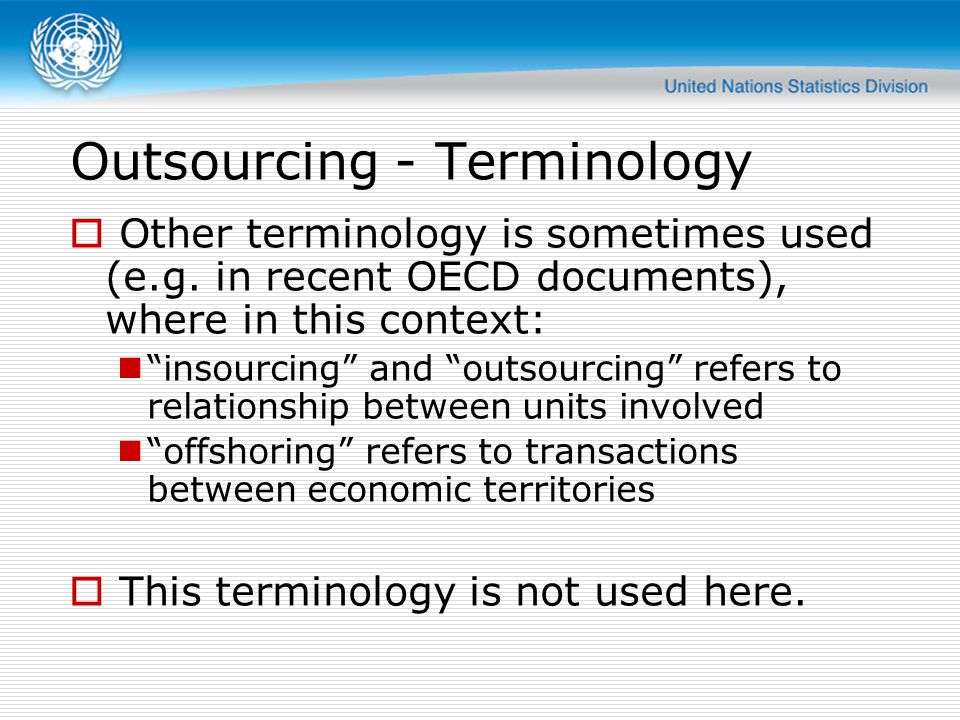Outsourcing - Terminology  Other terminology is sometimes used (e.g.