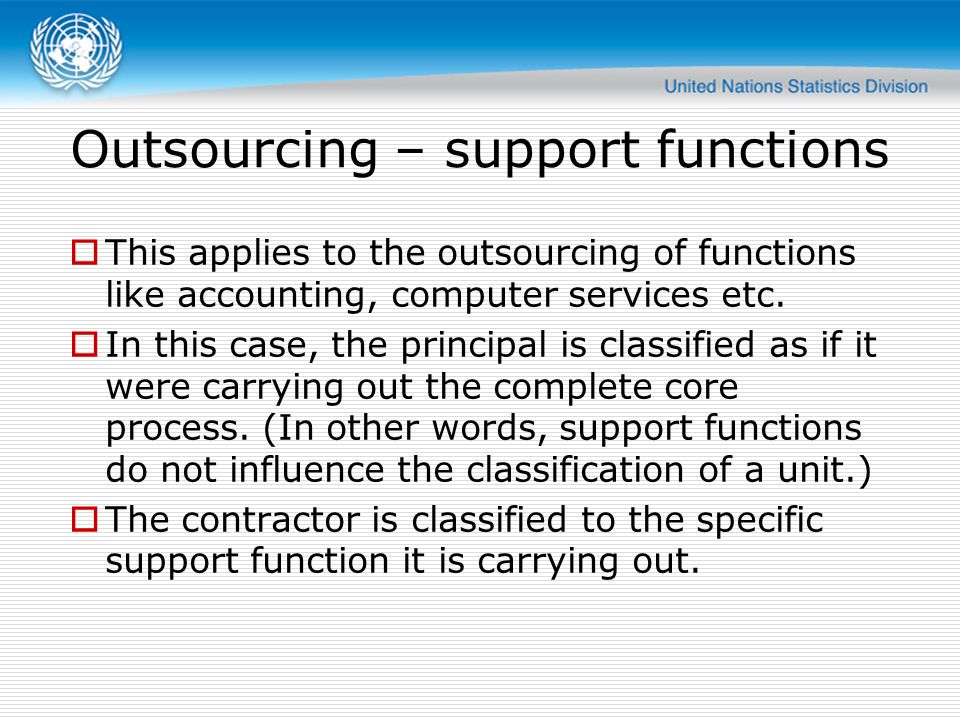 Outsourcing – support functions  This applies to the outsourcing of functions like accounting, computer services etc.