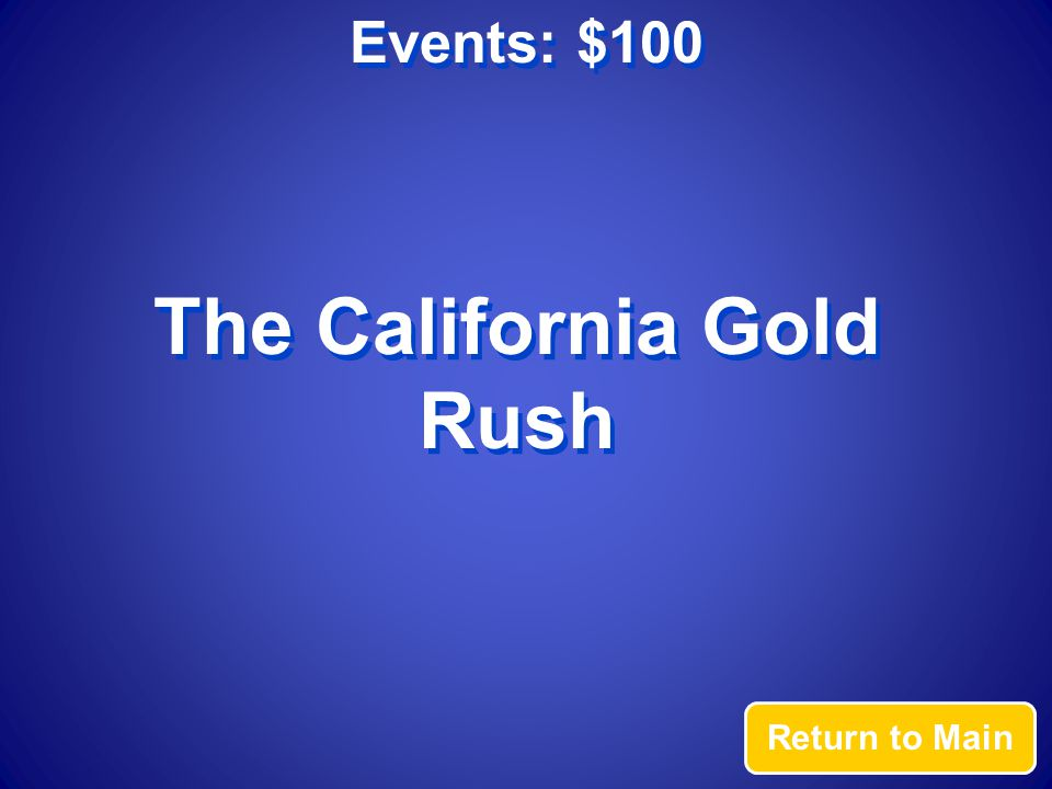 Events: $100 Answer Had people heading to California to get rich